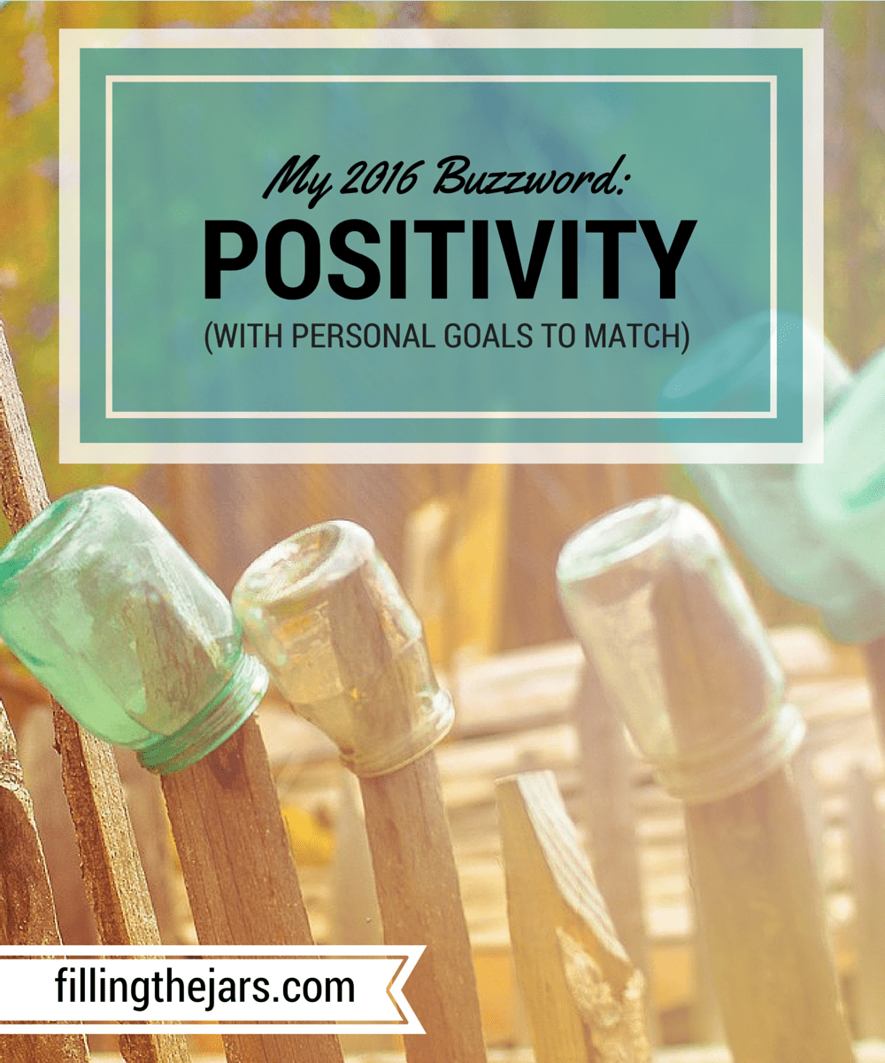 My 2016 Buzzword: Positivity - With Personal Goals to Match - www.fillingthejars.com