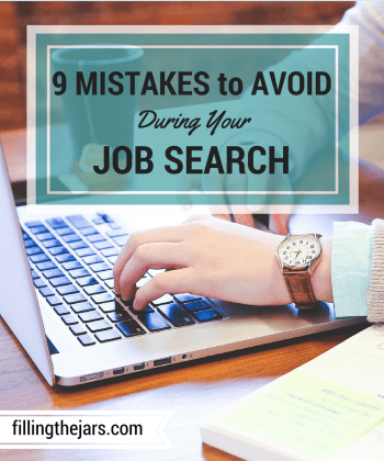 9 Mistakes to Avoid During Your Job Search - www.fillingthejars.com | While everyone likes to think they are destined to find the perfect job, it doesn't always happen right away. Job hunting is a tough process, and everything we do (or don't do) matters.
