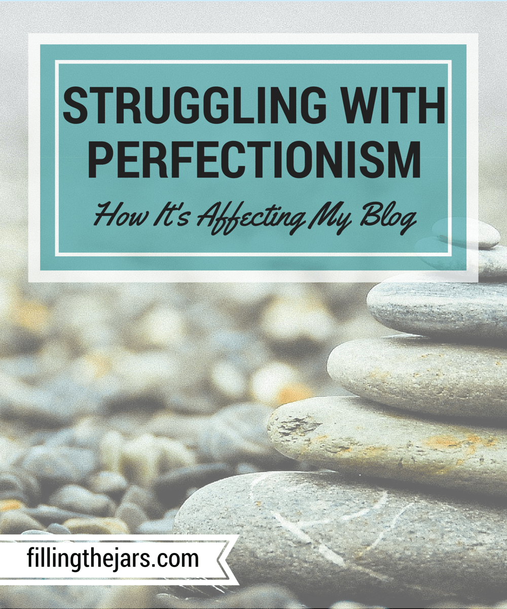 Struggling With Perfectionism - www.fillingthejars.com |I started some posts, but couldn't finish any of them. I knew I wouldn't have good enough photos. My posts wouldn't be original enough or narrowly focused enough or helpful enough or long enough. I had to do three things: Stop. Breathe. Remember what I love to do, and what I want to do better.