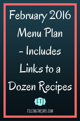 February 2016 Grocery Goals and Menu - www.fillingthejars.com   Here is my dinner menu plan for the month with links to a dozen recipes.