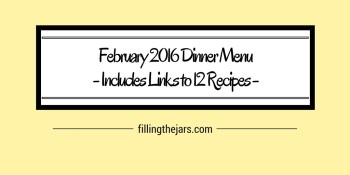 February 2016 Grocery Goals and Menu | www.fillingthejars.com | Here is my dinner menu plan for the month with links to a dozen recipes.