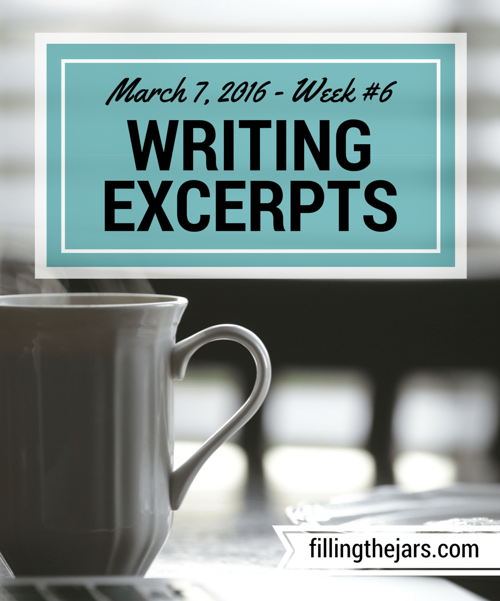 Writing Excerpts - March 7, 2016 | www.fillingthejars.com | The daily writing is getting back on track this week. Not every writing is up to 500 words, but getting something written every day is settling my mind and inspiring a few thoughts for the writing prompts list or blog posts.