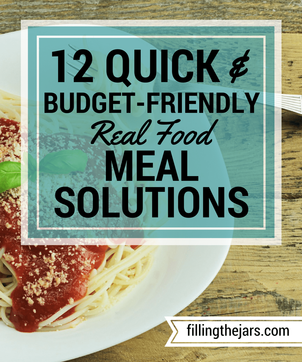 12 Quick and Budget-Friendly Real Food Meal Solutions | www.fillingthejars.com | {Bonus: Printable List} You're trying to stick to a budget *and* you don't want to feed your family a regular diet of fast food. With a few items from your pantry and fridge or freezer, you can have a decent-for-a-night dinner on the table in a flash.
