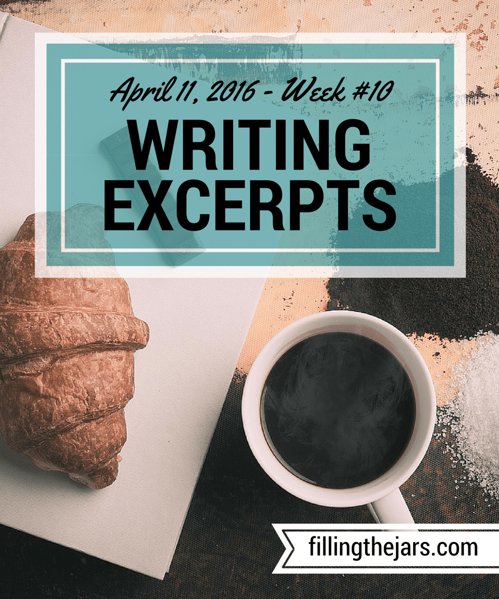 "Writing Excerpts - April 11, 2016 | www.fillingthejars.com | Welcome to Week #10 of my (almost) daily writings! ""The shallow water was a turquoise she had never seen with her own eyes. This had to be paradise. Or it would be, if she had any clue how to act in this place..."""