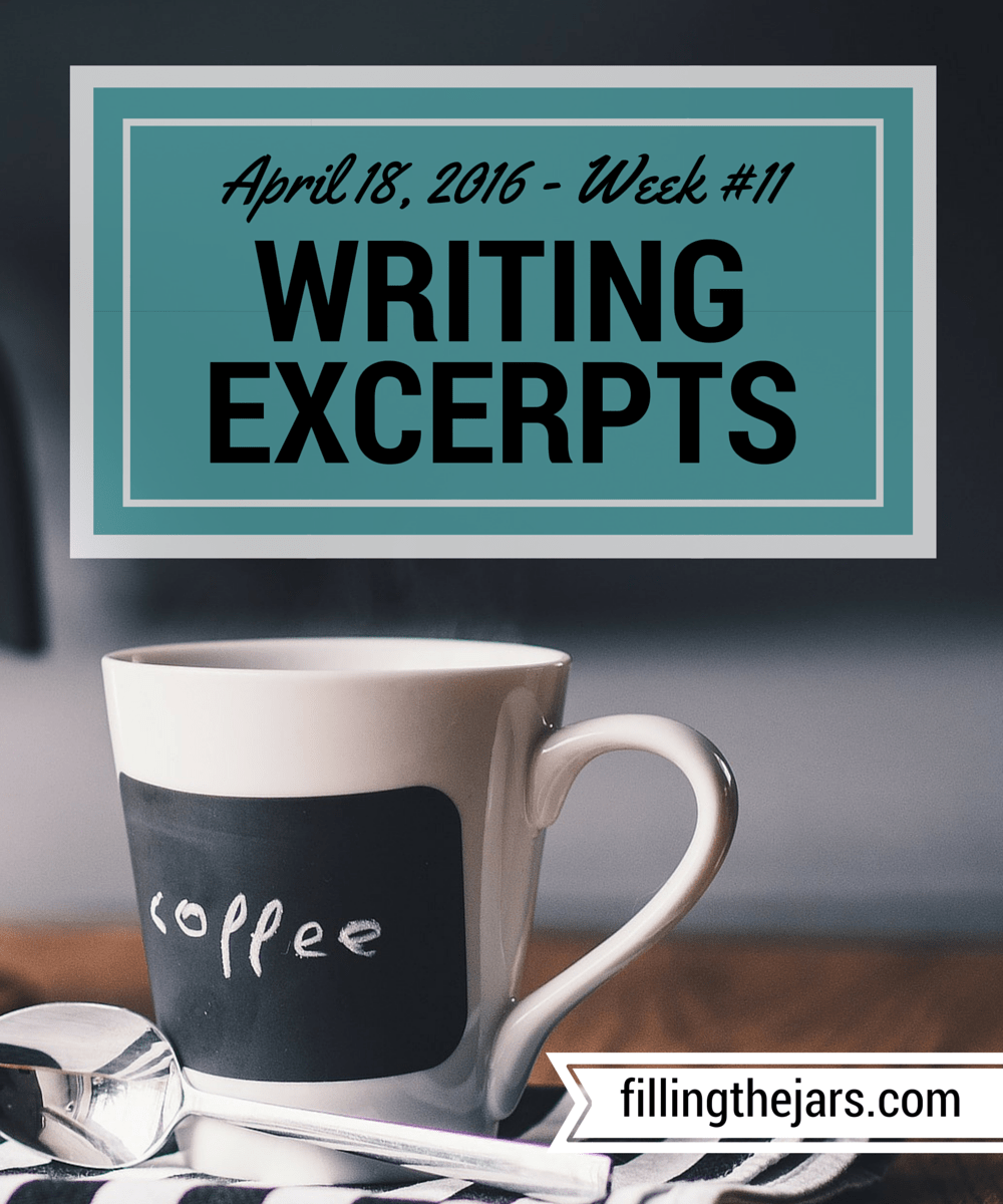 Writing Excerpts - April 18, 2016 | www.fillingthejars.com | { Social Rambling, Fiction, Spring } Week #11 of my (almost) daily writings.