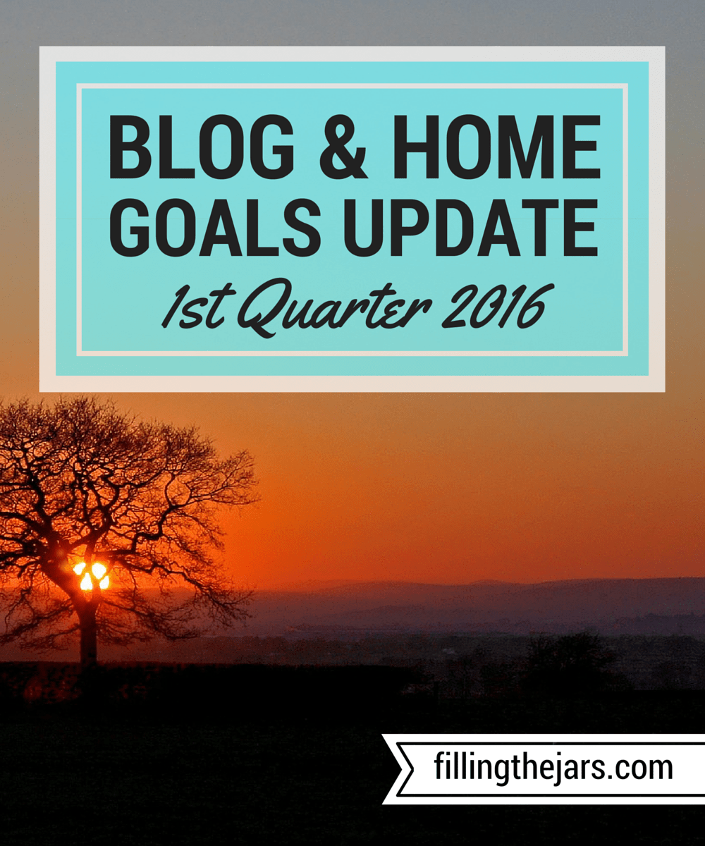 Filling the Jars Update - 1st Quarter of 2016 | www.fillingthejars.com | After the 1st quarter of 2016, I'm discussing my blog and household goals about writing, money, working from home, DIY projects, and where it's all heading.