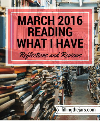 Reading What I Have Challenge - March 2016 | www.fillingthejars.com | I could read for years from the books that are already on my shelf or saved on my kindle app. Here are the books I read during March and my short reviews.