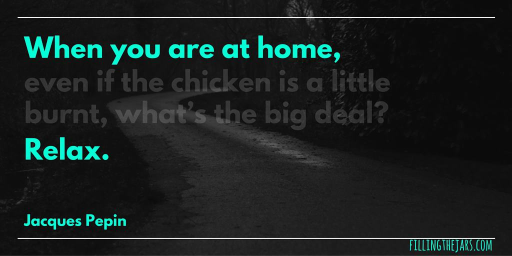 Jacques Pepin when you are at home, relax quote in light green text over dark image of gravel road.