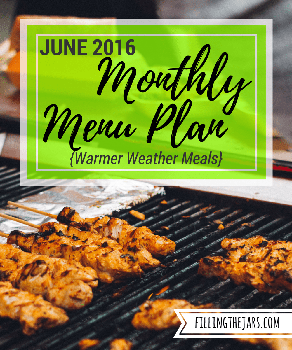 June 2016 Monthly Menu Plan | www.fillingthejars.com | {Warmer weather meals} As the weather gets warmer, we do easier meals -- grill more, use the oven less. Click through for my June monthly menu plan and tips for keeping the house cool when cooking meals.