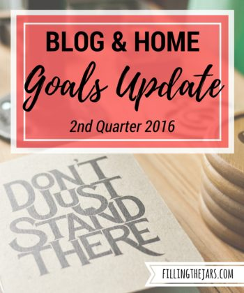 Filling the Jars Update – 2nd Quarter of 2016 | After six months of blogging, it's time to post an update. Click to read about my blogging goals, household goals, and what direction I plan to take next. | www.fillingthejars.com