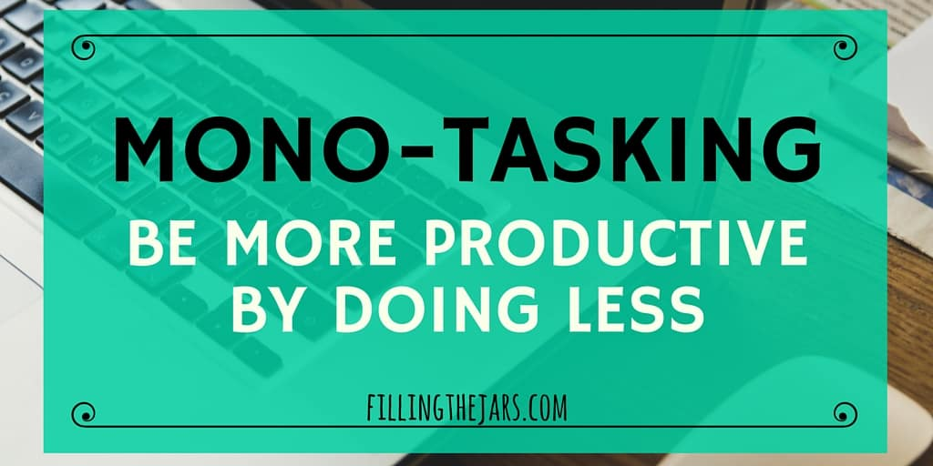 Mono-Tasking -- Be More Productive By Doing Less | Is your to-do list a mile long? Don't try to multi-task! Instead, become more productive by using mono-tasking, a.k.a. time block organizing. Click through to learn more... | www.fillingthejars.com