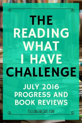 Reading What I Have Challenge - July 2016 | The challenge continues: Read my July 2016 book reviews, plus updates on the reading challenge and digital decluttering progress. | www.fillingthejars.com