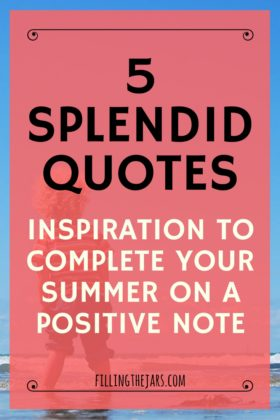 "5 Splendid Quotes to Complete Your Summer | { A Few More Summer Inspirational Quotes } Get inspired to enjoy the end of summer and prepare for the ""new beginning"" feeling of the end of August. 