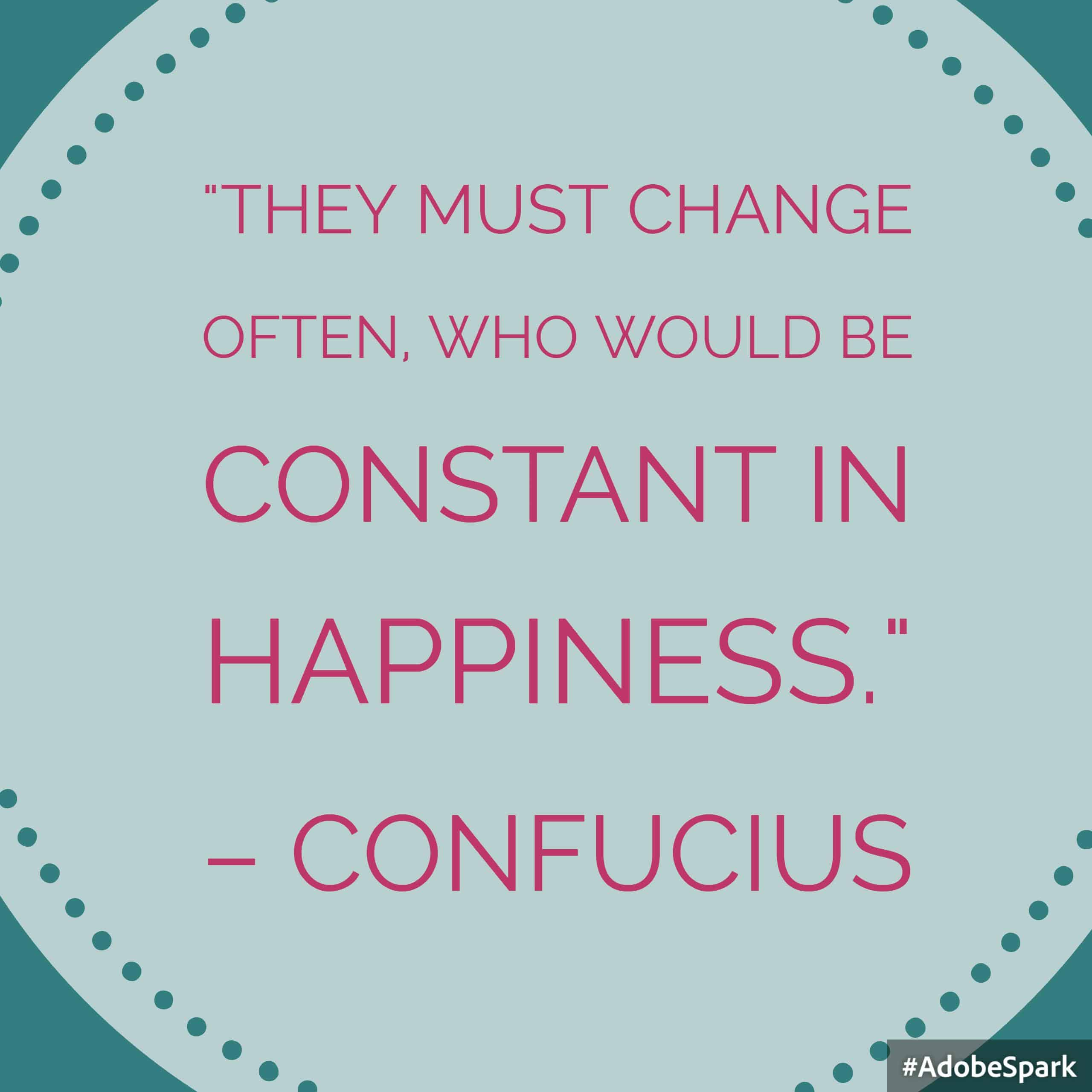 Confucius they must change often quotes in dark pink text over pale blue circle on teal background