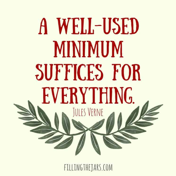 """A well-used minimum suffices for everything."" -- Jules Verne 