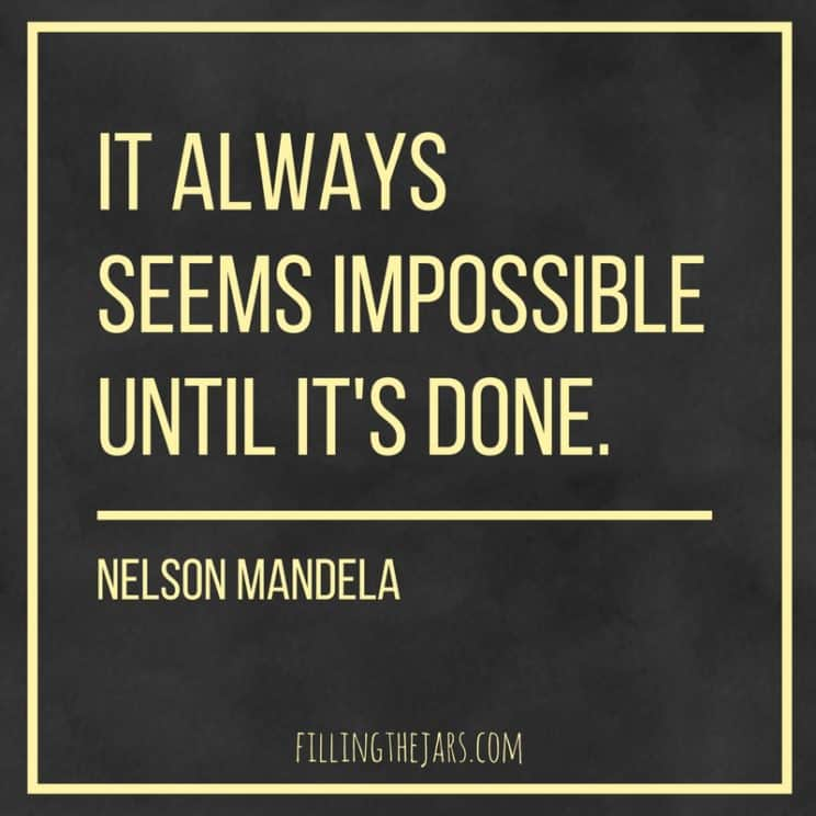 """It always seems impossible until it's done."" -- Nelson Mandela 