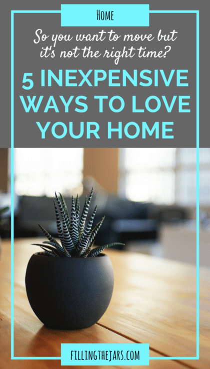 5 Inexpensive Ways to Love Your Home | A few changes can make a huge difference in how you feel about your home - and most of them are free! Click through to read more... | www.fillingthejars.com