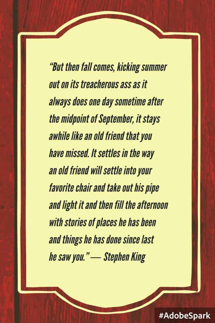 Stephen King fall quote | Here are some positive quotes to motivate and inspire you to keep thinking and working toward your Best Life. Click through to share them, print them, Pin them... | www.fillingthejars.com