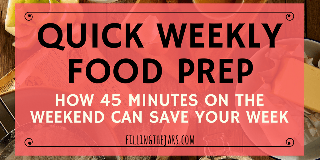 Quick Food Prep Routine for a Week of Easier Meals | How 45 Minutes of Food Prep on the Weekend Can Save Your Week + Free Printable Checklist | www.fillingthejars.com