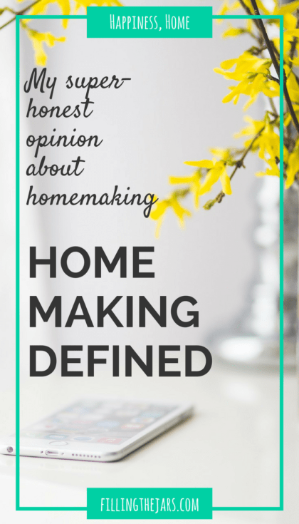 """""""Do you consider yourself a homemaker?"""" A question that brings up some interesting emotions. Here's how I define homemaking and why I can finally say """"yes."""" 