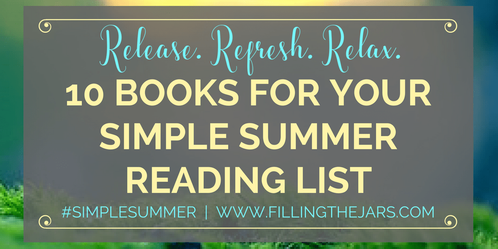 Kick back with a list of 10 relaxing, inspirational, and motivating summer books. Your Simple Summer reading list has never been better! #SimpleSummer | www.fillingthejars.com