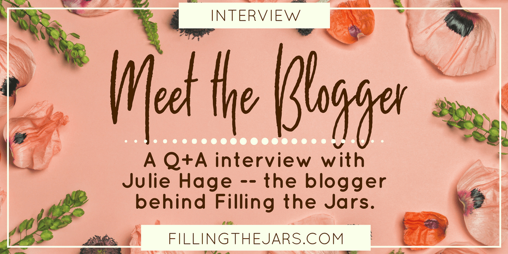 """This is a fun blogger interview about me -- Julie Hage -- your friendly neighborhood blogger here at Filling the Jars. Grab a beverage and read on to learn a little more about me and my """"real"""" life."""