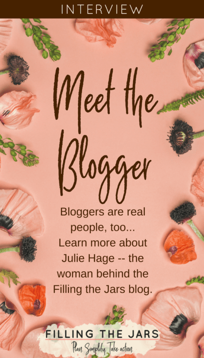 """This is a fun blogger interview about me -- Julie Hage -- your friendly neighborhood blogger here at Filling the Jars. Grab a beverage and read on to learn a little more about me and my """"real"""" life. #blogging"""