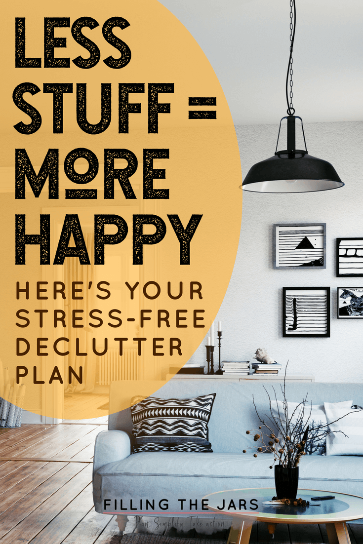Less stuff = more happy. Here's your stress-free declutter plan of action.
