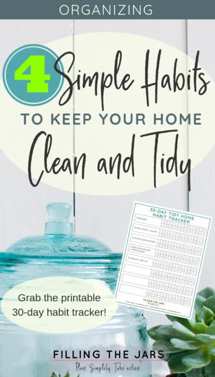 These 4 simple habits make a HUGE difference in keeping a clean and tidy home without a lot of time or effort. It's so nice to have an organized home that's ready for company! Read more and get a 30-day printable habit tracker to help make these habits part of tidying up during your organized daily routine. #organizedhome #dailyroutine #declutter #printables #ftj