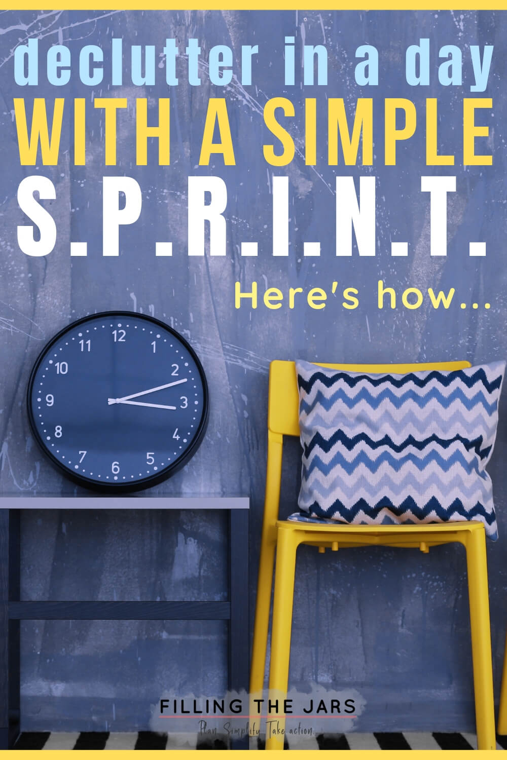 yellow chair blue chevron pillow and black clock against blue wall with text overlay declutter in a day