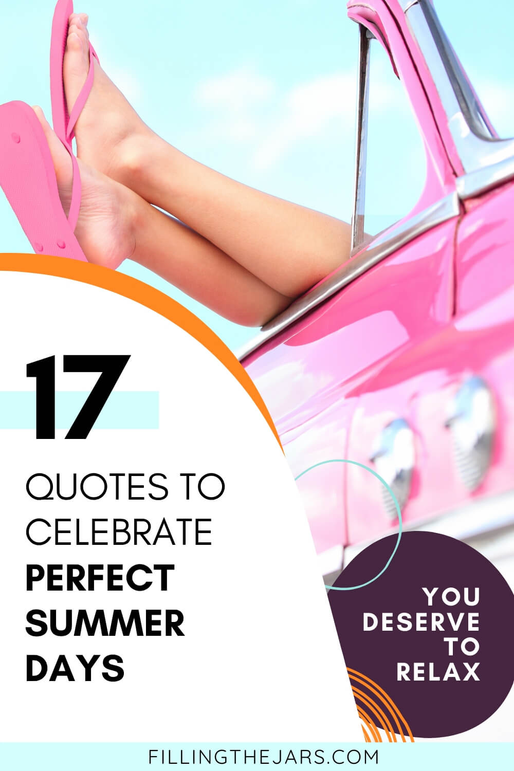 woman in flip flops with legs hanging out of vintage pink car and text overlay quotes to celebrate perfect summer days