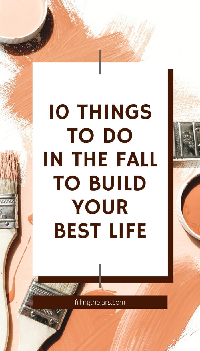 text things to do in the fall to build your best life on white background over image of paintbrushes and paint strokes in warm orange tones