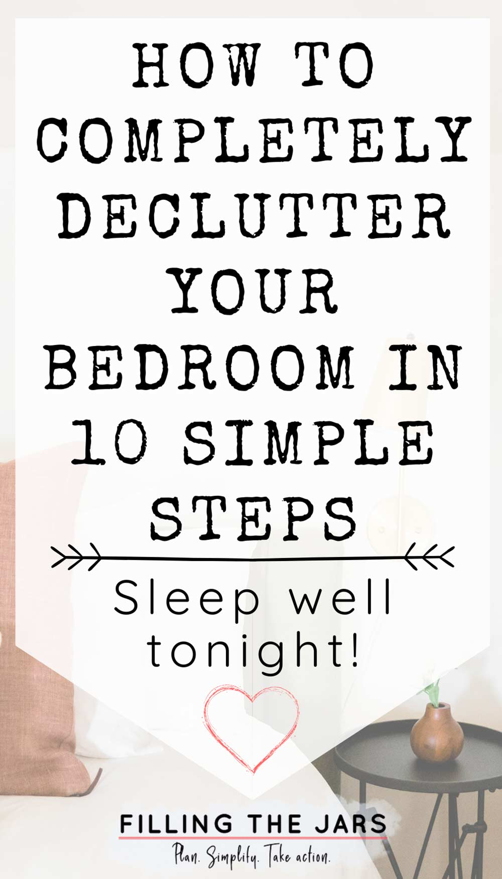 text how to declutter your bedroom in 10 steps on white background over image of simple white bedroom