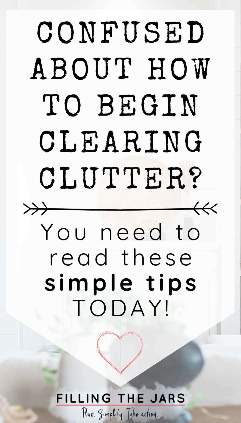 text simple tips for how to start to declutter a room on white background over image of white and clutter-free living room