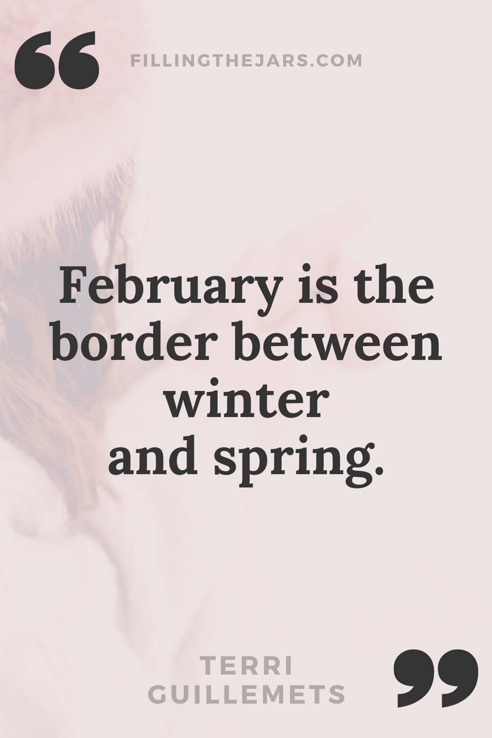 Terri Guillemets February is the border between winter and spring quote text on pink-tinted image of woman outside in winter.