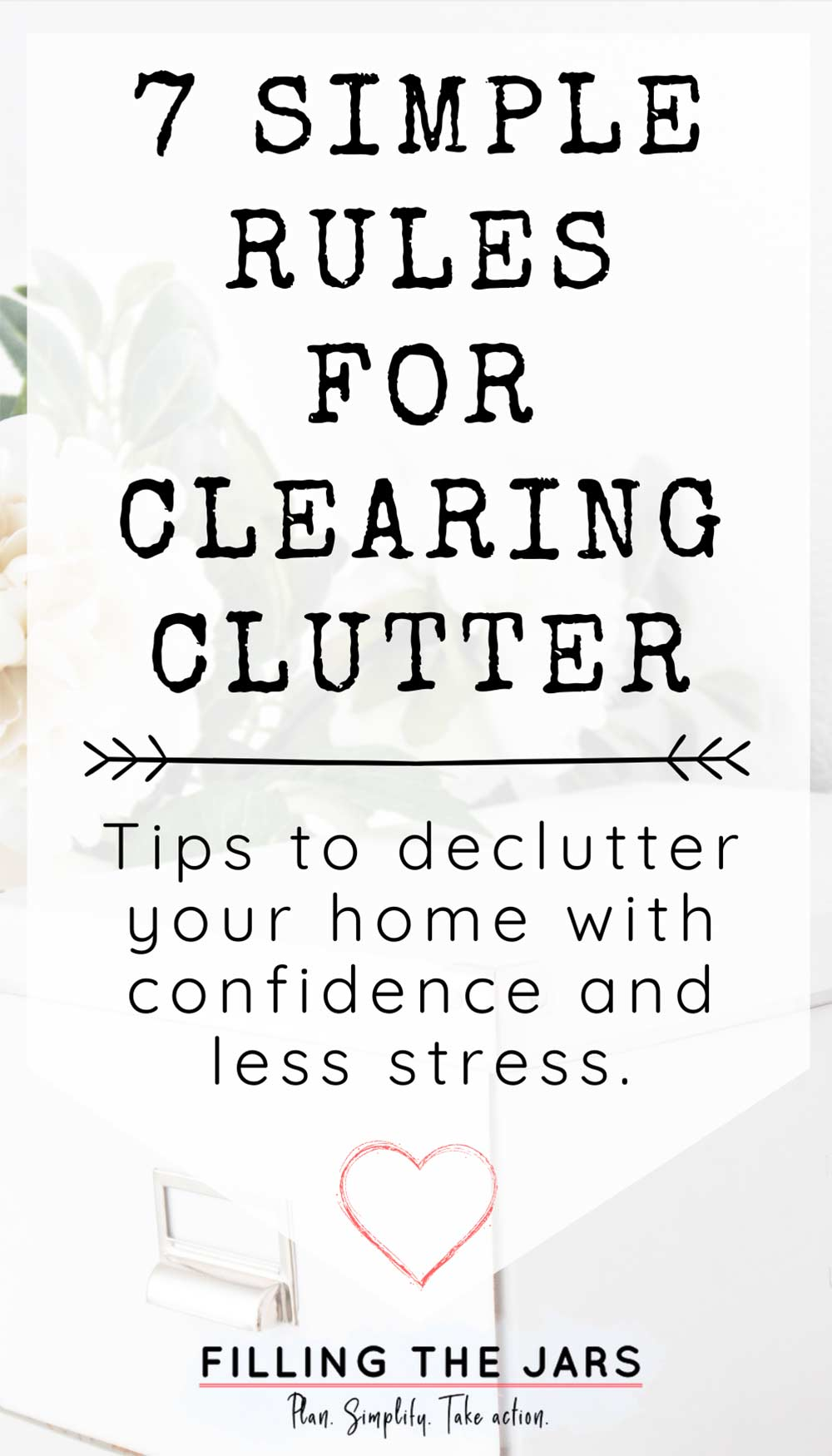 text tips for clearing clutter on white background over image of white storage box and flowers