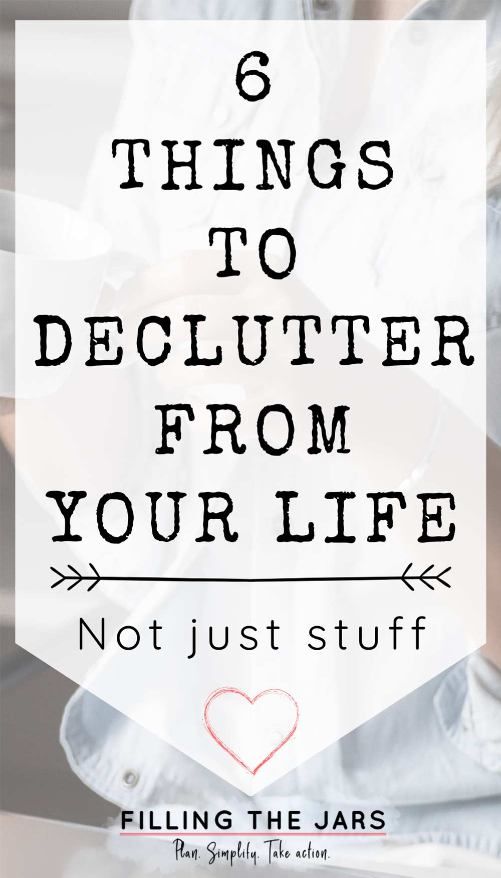 text things to declutter from your life on white background over image of woman in light blue shirt