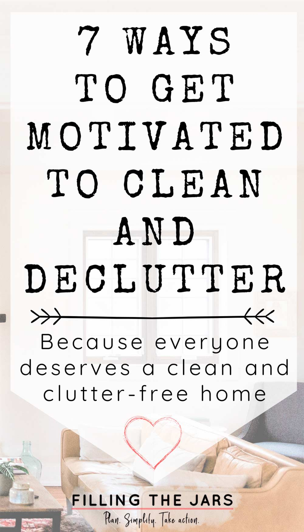 How to Get Motivated to Clean and Declutter: 7 Tips