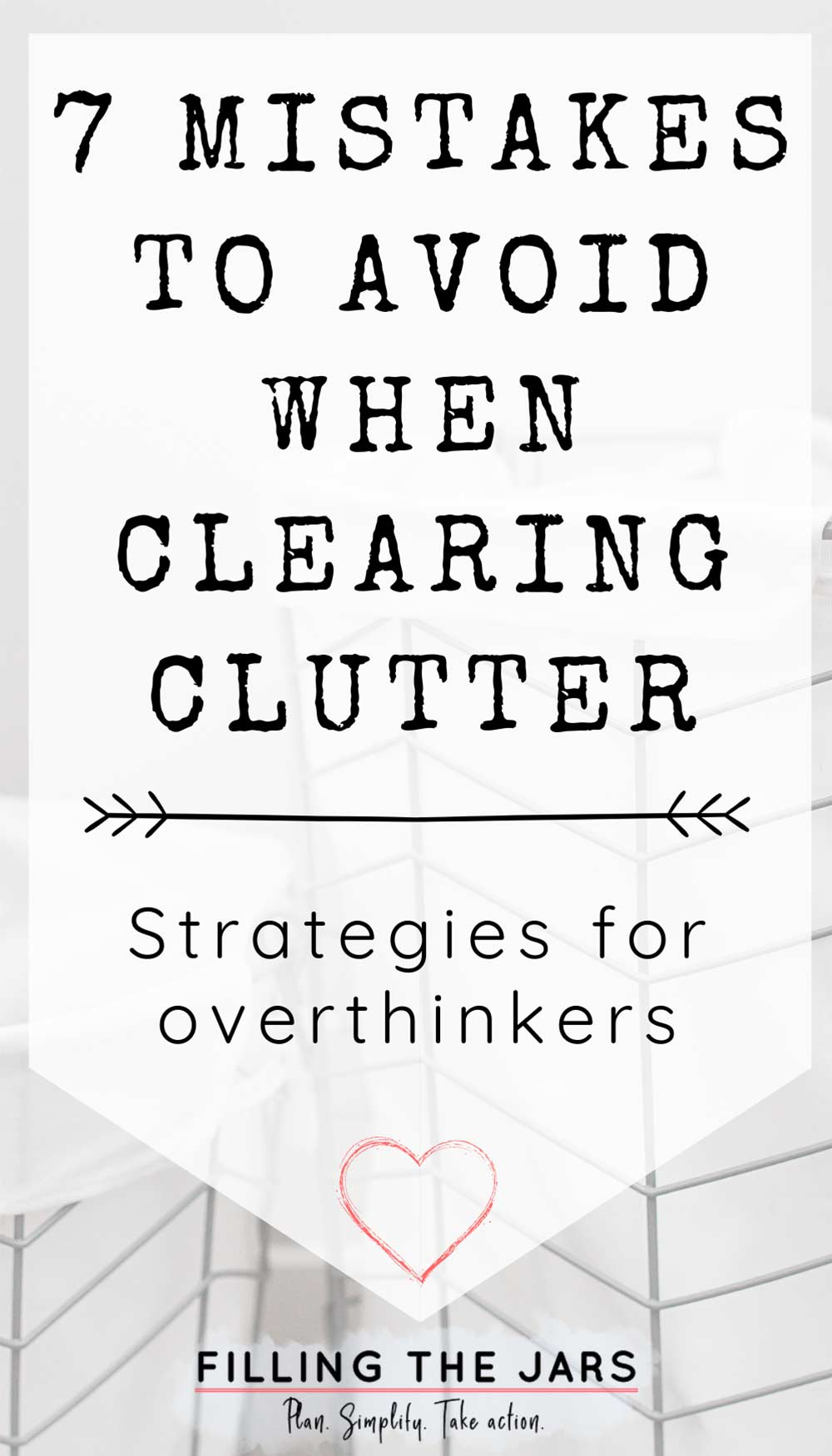 Text mistakes to avoid when clearing clutter on white background over image of wire bins against white wall.