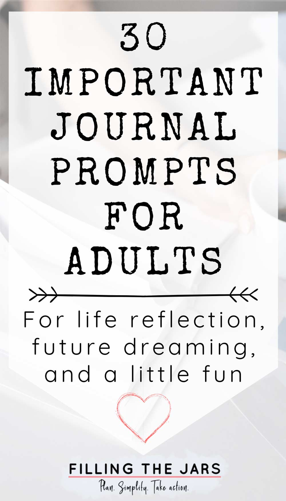 Text 30 important journaling prompts for adults on white background over image of adult woman sitting at white desk and touching coffee cup while flipping through journal.
