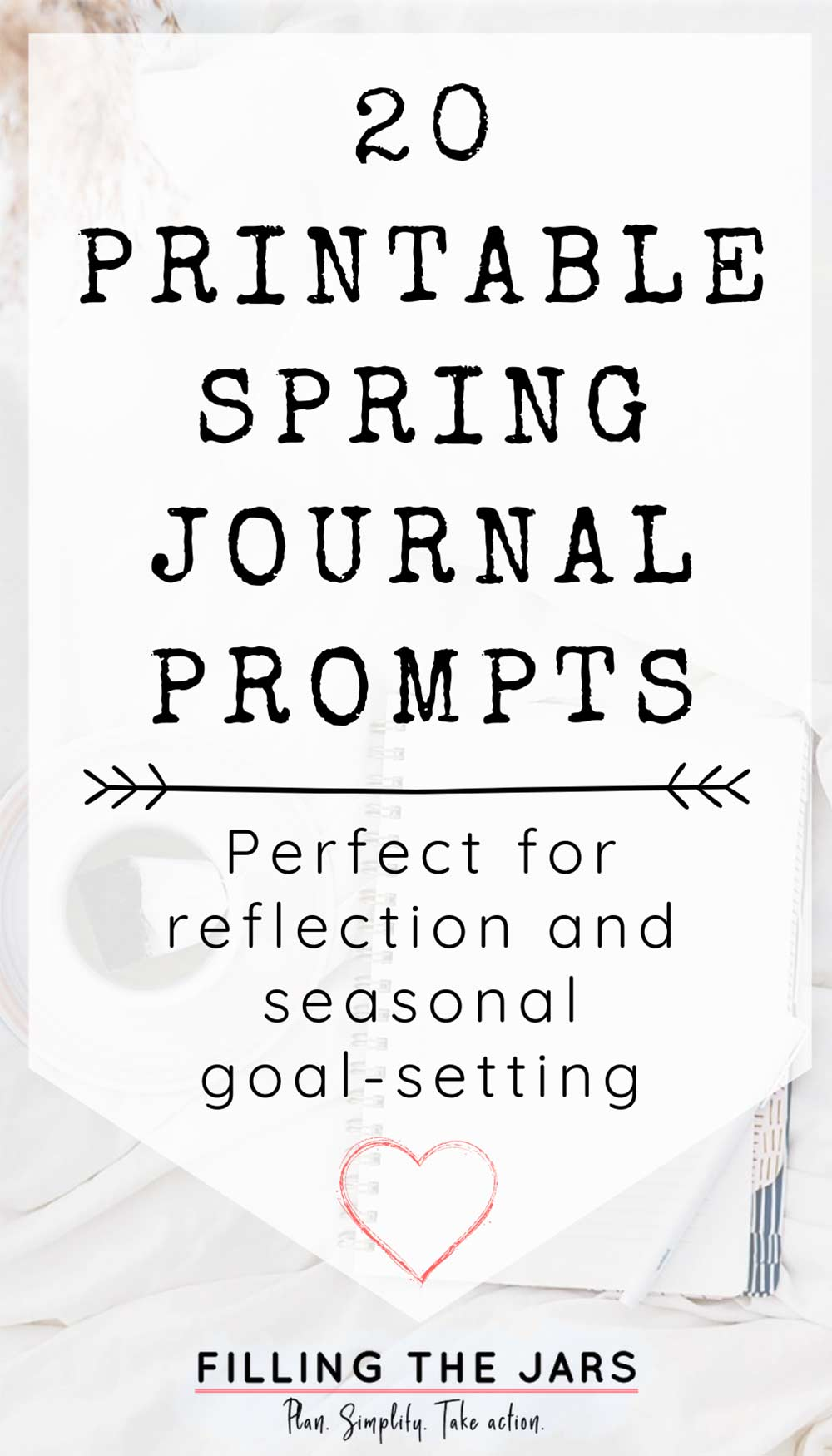 Text printable spring journal prompts for reflection and seasonal goal-setting on white background over image of open journal on white bedding.