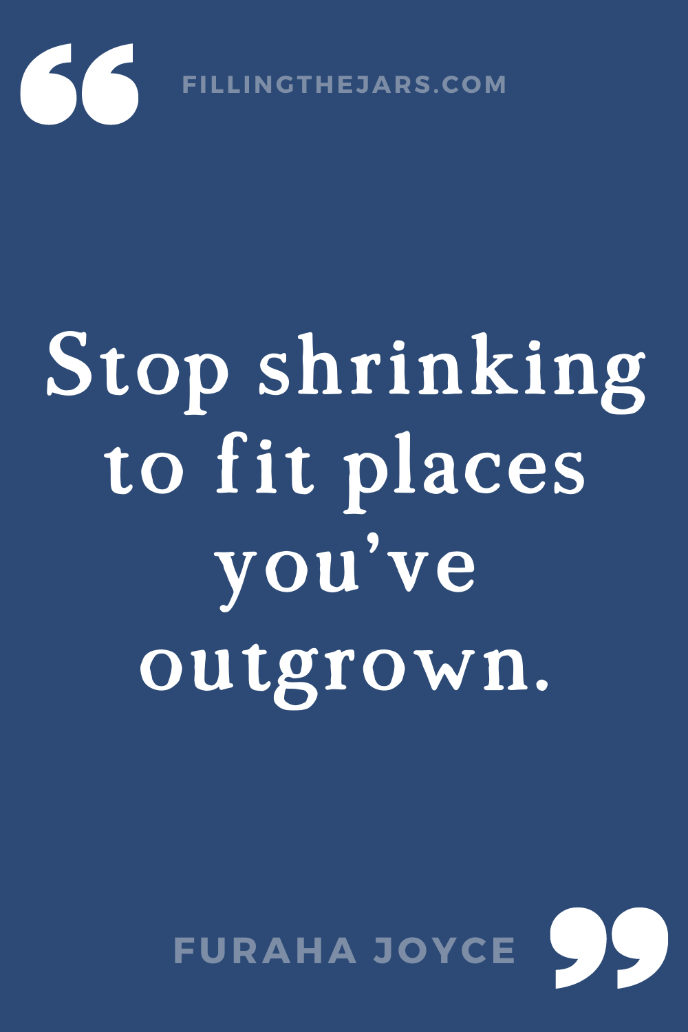 Furaha Joyce stop shrinking short inspirational quote for women in white text on dark blue background.