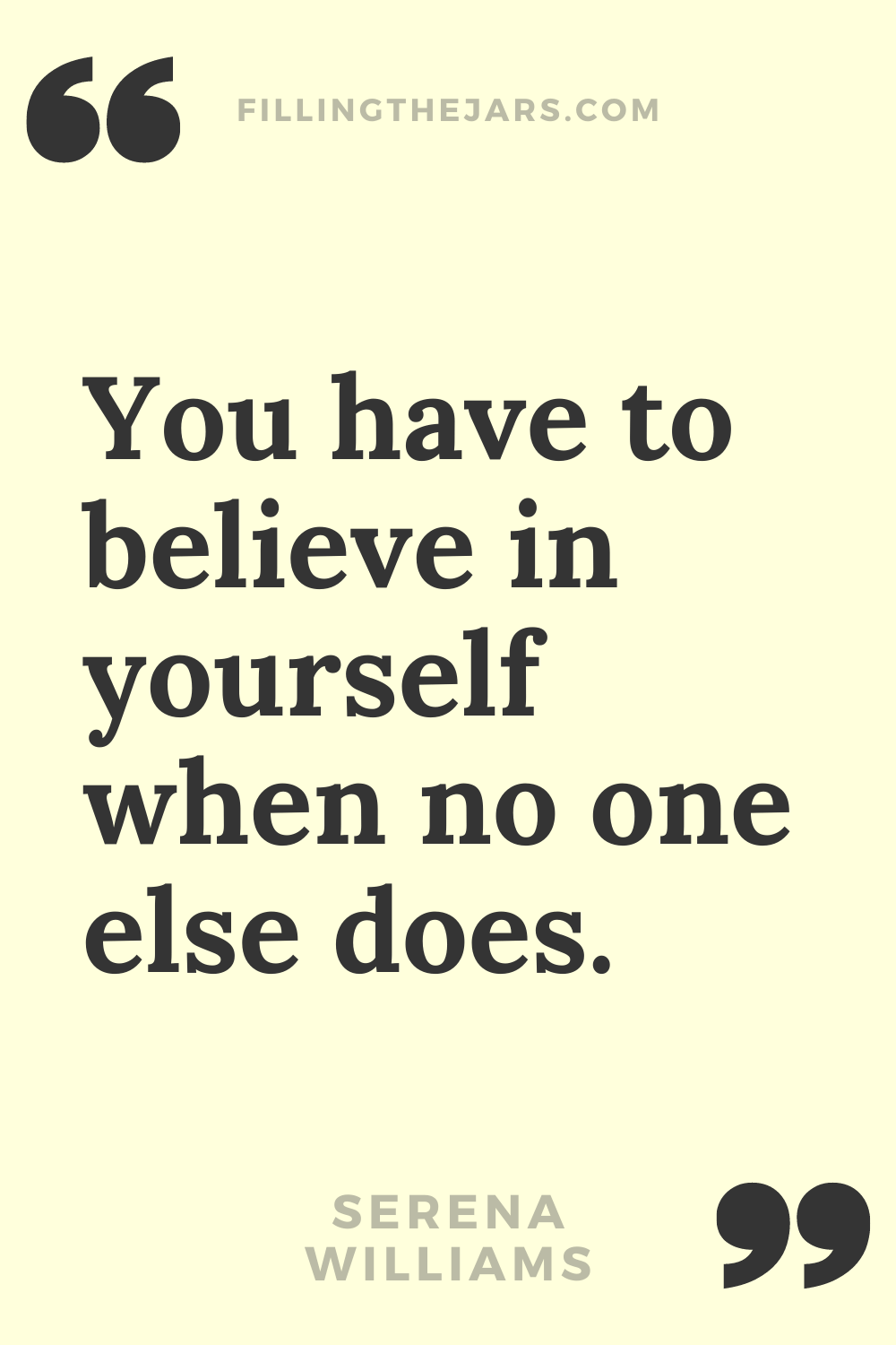 Serena Williams you have to believe in yourself when no one else does strong proud woman quote in black text on off-white background.