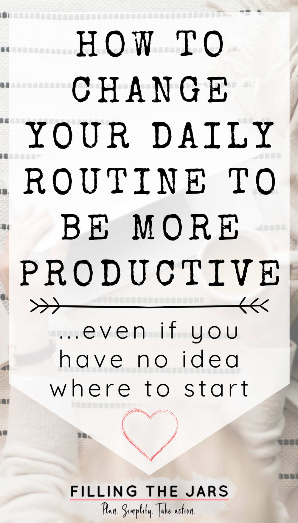 Text how to change your daily routine to be more productive on white background over image of woman holding coffee mug and opening laptop computer.