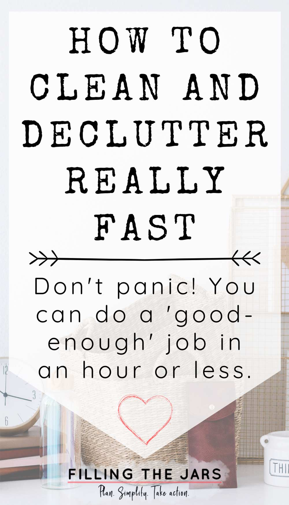 Text how to clean and declutter fast on white background over image of small assortment of household clutter on white table.