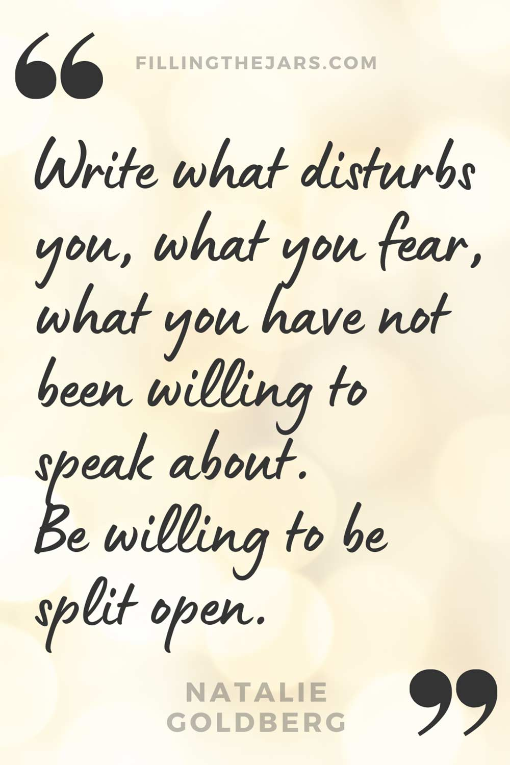 Natalie Goldberg quote 'Write what disturbs you, what you fear, what you have not been willing to speak about. Be willing to be split open.' on pale peach bokeh background.