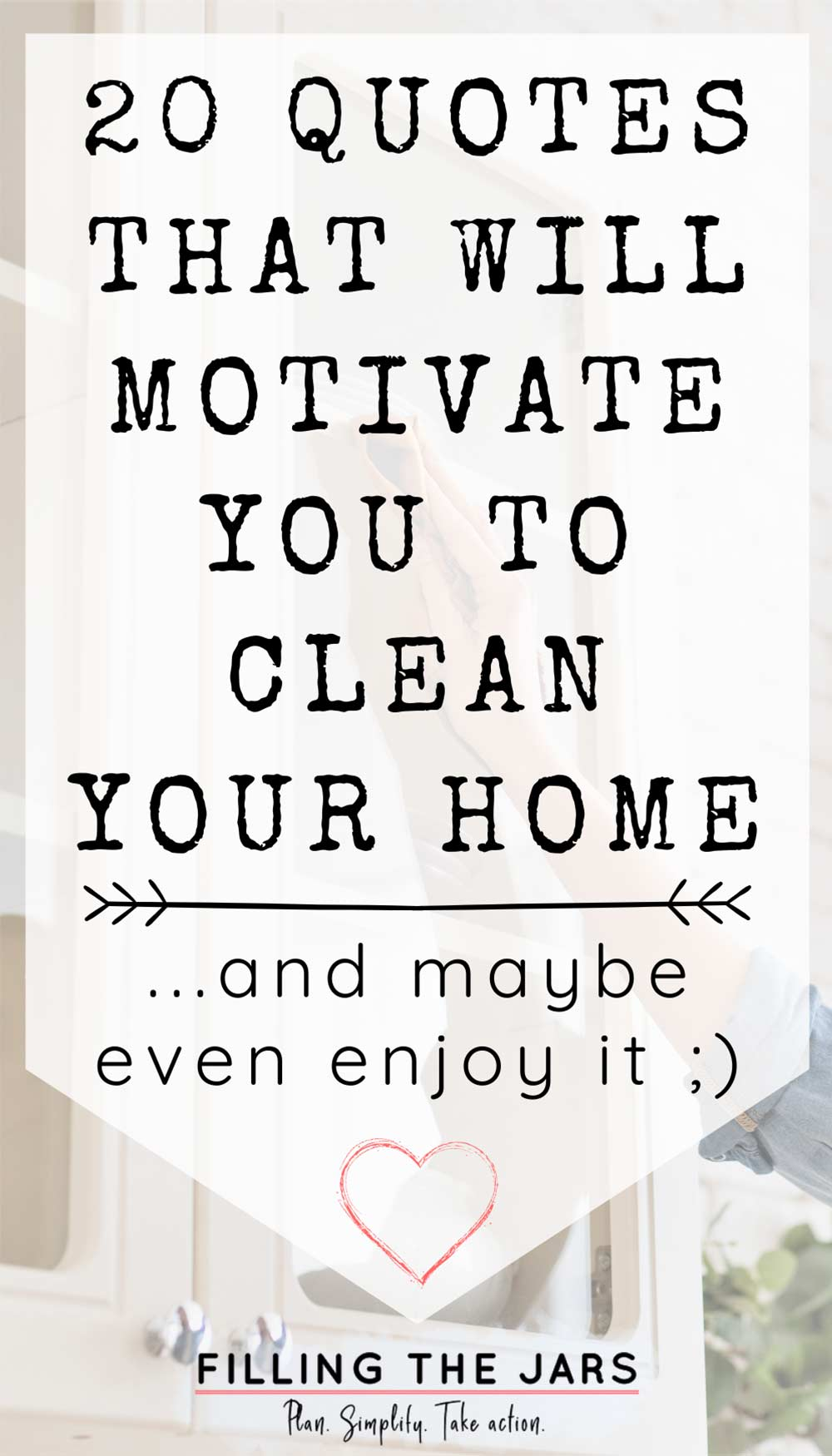 Text quotes that will motivate you to clean on white background over image of woman cleaning glass cabinet door in white kitchen.