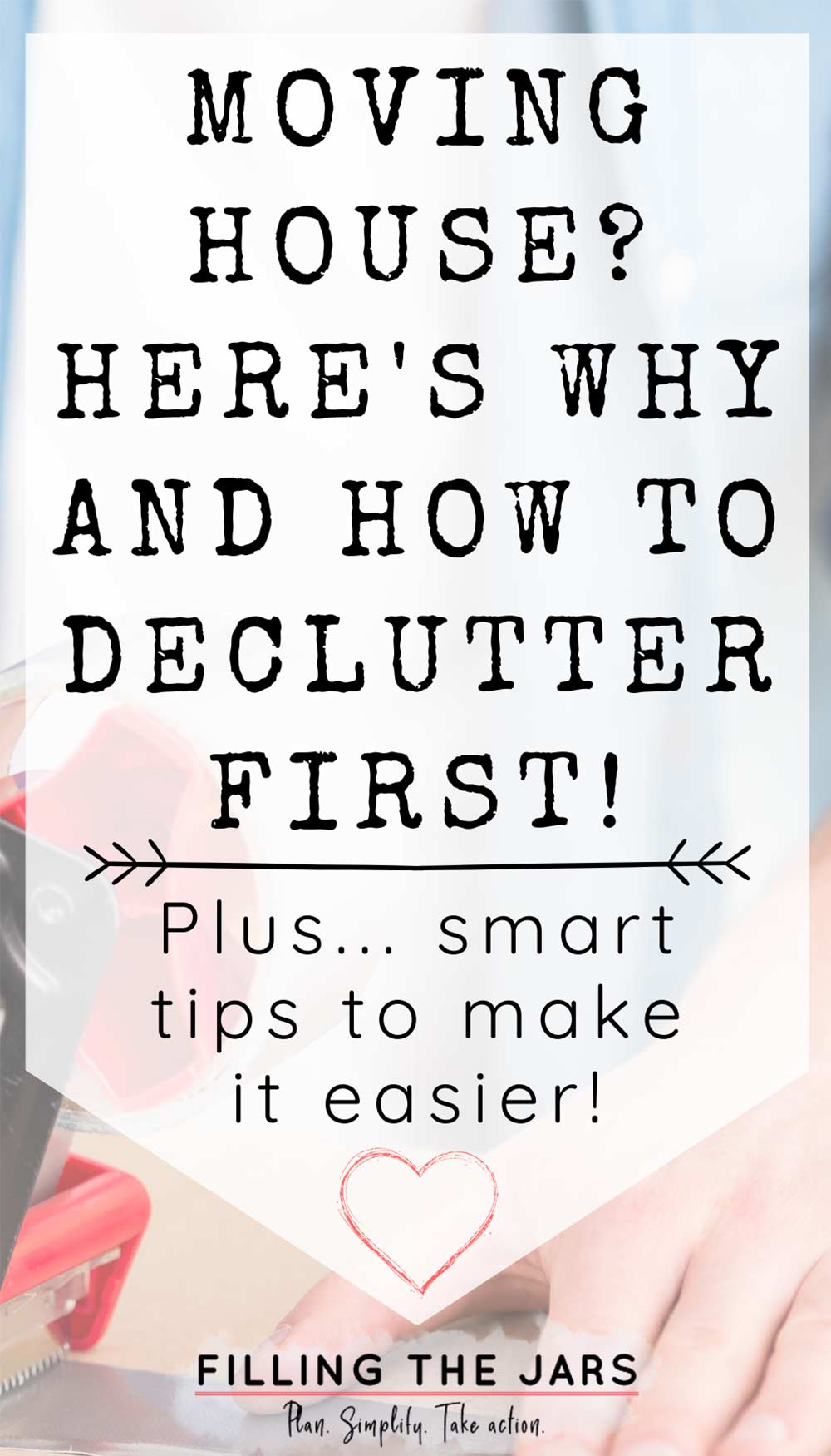 Text why and how to declutter when moving on white background over image of adult hands sealing a box with packing tape.