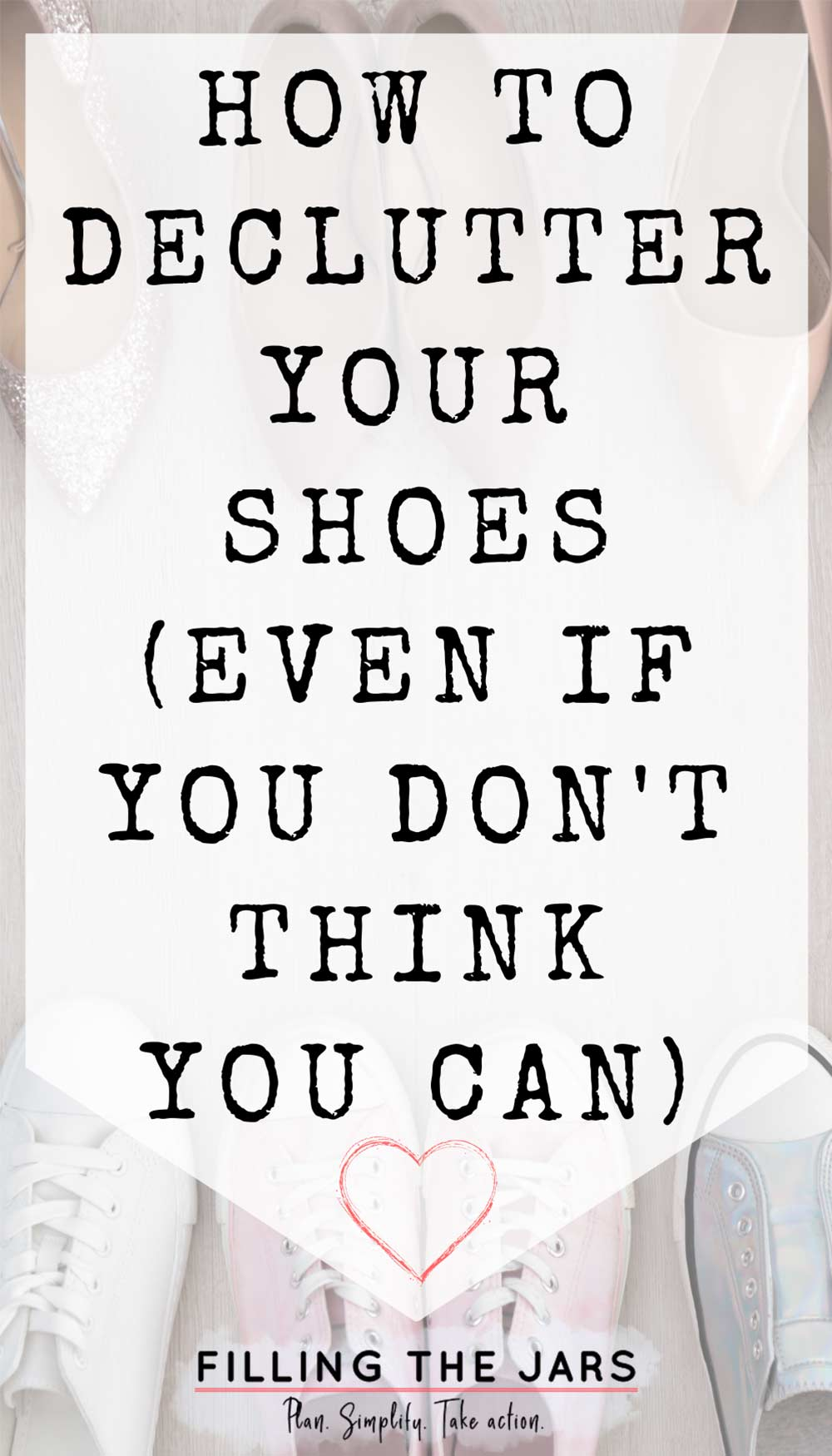 Text how to declutter your shoes on white background over image of several pairs of shoes lined up on wood floor.