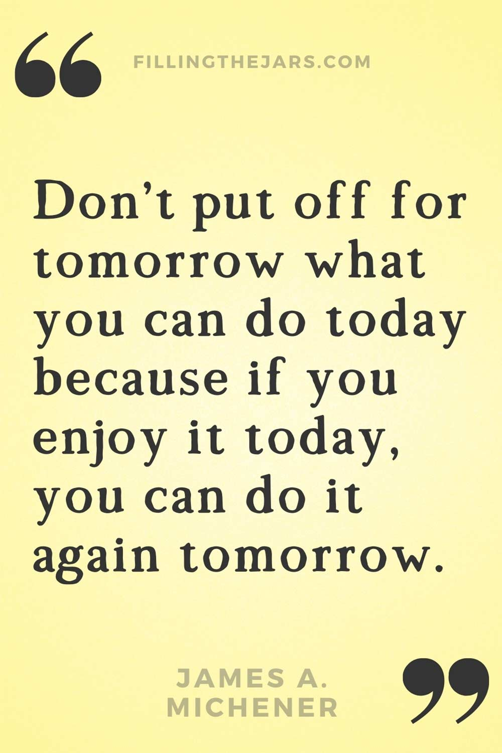James A Michener if you enjoy it today you can do it again tomorrow quote on yellow background.